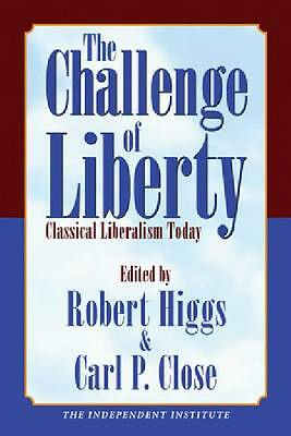 The Challenge of Liberty: Classical Liberalism Today by Independent...