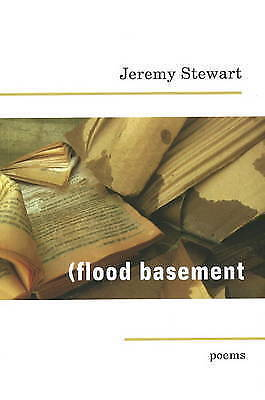 Flood Basement: Poems by Jeremy Stewart (Paperback, 2009)