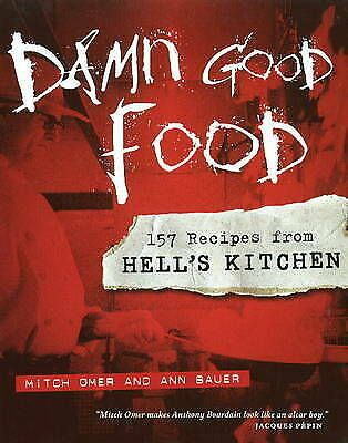 Damn Good Food: 157 Recipes from Hell's Kitchen by Ann Bauer, Mitch Omer...