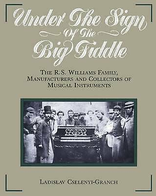 Under the Sign of the Big Fiddle: The R.S. Williams Family, Manufacturers and...