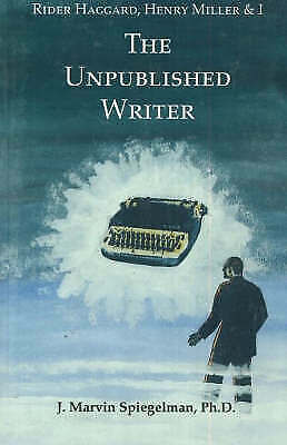 Rider Haggard, Henry Miller and I: The Unpublished Writer by J.Marvin...
