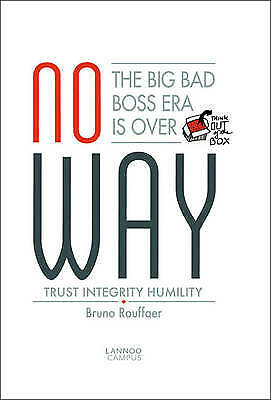No Way: The Big Bad Boss Era is Over; Trust, Integrity, Humility by Bruno...