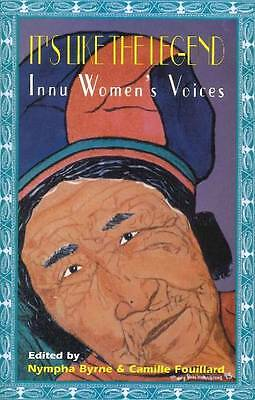 It's Like the Legend: Innu Women's Voices by Gynergy Books (Paperback, 2000)