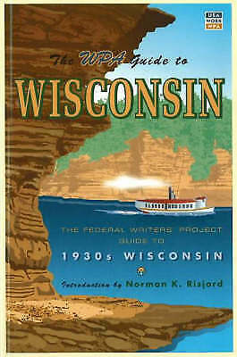 The WPA Guide to Wisconsin: The Federal Writers' Project Guide to 1930s...
