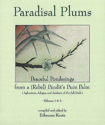Paradisal Plums -- Peaceful Ponderings from a (Rebel) Pandit's Puce Palm,...