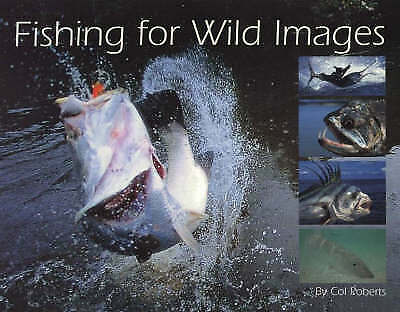 Fishing for Wild Images by Col Roberts (Paperback, 2004)