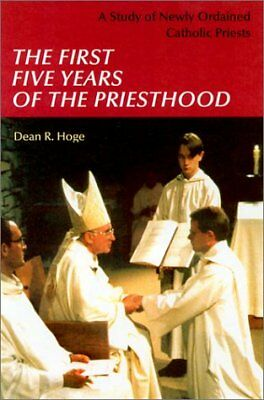 FIRST FIVE YEARS OF PRIESTHOOD A STUDY OF NEWLY ORDAINED CATHOLIC By Hoge NEW