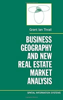 BUSINESS GEOGRAPHY AND NEW REAL ESTATE MARKET ANALYSIS SPATIAL By Thrall NEW