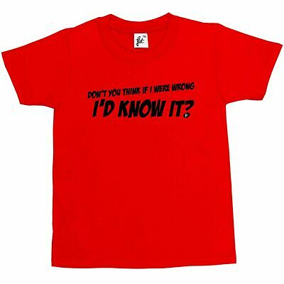 Don't You Think If I Were Wrong I'd Know It Funny Kids Boys / Girls T-Shirt