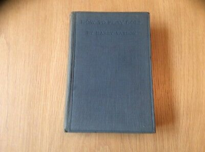 "Rare Harry Vardon ""how To Play Golf"" Hard Back Book Signed By The Author."