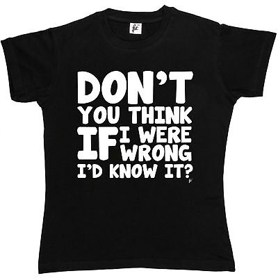 Don't You Think If I Were Wrong I'd Know It Big Bang Womens Ladies T-Shirt