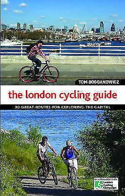 The London Cycling Guide: 30 Great Routes for Exploring the  by Tom Bogdan - PB
