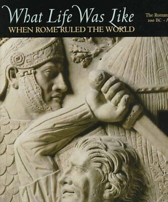 WHAT LIFE WAS LIKE WHEN ROME RULED WORLD ROMAN EMPIRE 100 BC-AD By Time-life NEW