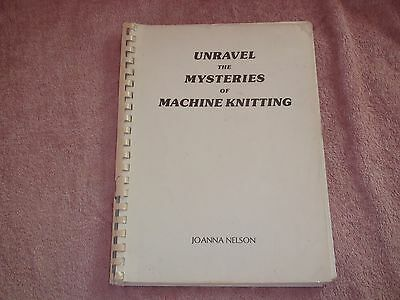 Knitting Machine Book Unravel The Mysteries Of Machine Knitting By Joanna Nelson
