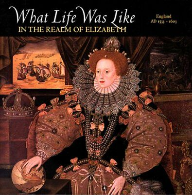WHAT LIFE WAS LIKE IN REALM OF ELIZABETH ENGLAND AD 1533-1603 By Time-life NEW