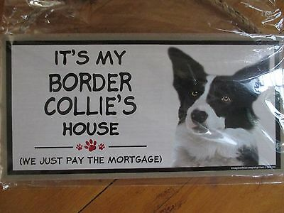 """It's My Border Collie's House, we just pay the mortgage"" Sign. 5"" x 10"""
