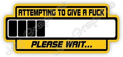 Attempting To Give A F**k Please Wait Funny Hard Hat Sticker Helmet Decal Label