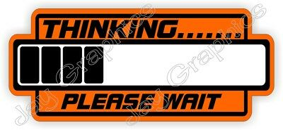 Thinking...Please Wait Funny Hard Hat Sticker | Helmet Decal Laborer Foreman
