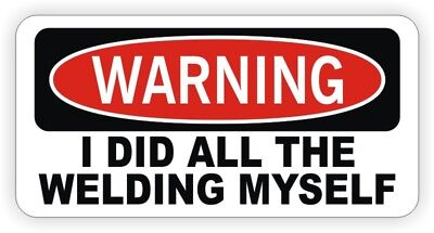 I Did All Welding Myself Hard Hat Sticker / Funny Welding Helmet Decal Label MIG