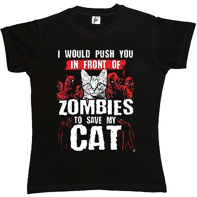 I Would Push You In Front Of Zombies To Save My Cat Womens Ladies T-Shirt
