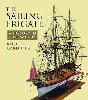 The Sailing Frigate: A History in Ship Models by Robert Gardiner (Hardback,...