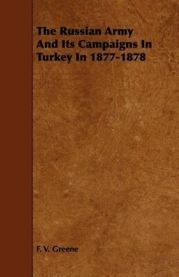 The Russian Army And Its Campaigns In Turkey In 1877-1878 F. V. Greene