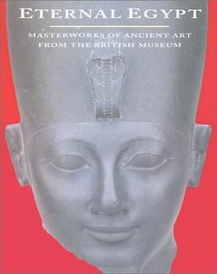 ETERNAL EGYPT: MASTERWORKS OF ANCIENT ART FROM BRITISH MUSEUM - Hardcover *NEW*