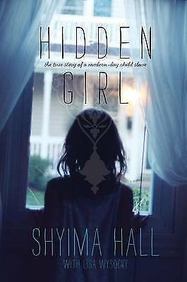 Hidden Girl: The True Story of a Modern-Day Child Slave by Shyima Hall...