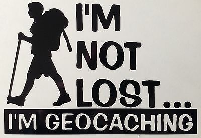 I'm Not Lost Geocaching Decal Sticker Outdoor Quality Any Colour Buy 2 Get 1Free