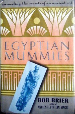 EGYPTIAN MUMMIES UNRAVELING SECRETS OF AN ANCIENT ART By Bob Brier - NEW