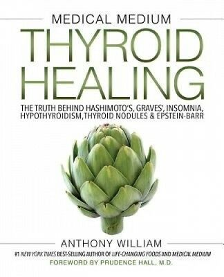 Medical Medium Thyroid Healing by Anthony William.
