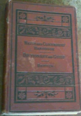 The Watch & Clock Makers' Handbook, Dictionary and Guide
