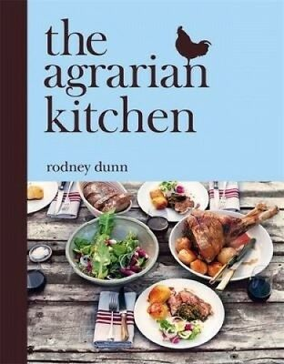 The Agrarian Kitchen, by Rodney Dunn.