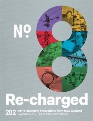 No.8 Re-charged: 202 World-changing Innovations from New Zealand.