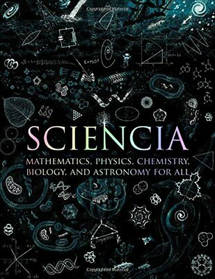 SCIENCIA MATHEMATICS, PHYSICS, CHEMISTRY, BIOLOGY, AND ASTRONOMY By Matthew