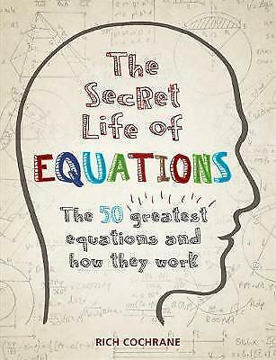 The Secret Life of Equations: The 50 Greatest Equations and How They Work - New