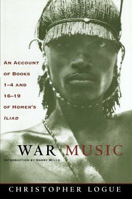WAR MUSIC: AN ACCOUNT OF BOOKS 1-4 AND 16-19 OF HOMER'S ILIAD By Christopher NEW