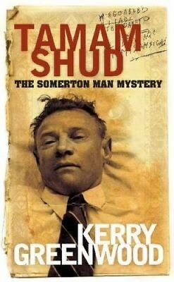 Tamam Shud: The Somerton Man Mystery by Kerry Greenwood.