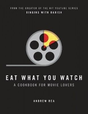 Eat What You Watch: A Cookbook for Movie Lovers by Andrew Rea.