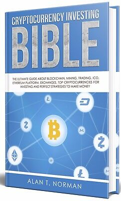 Cryptocurrency Investing Bible: Blockchain, Mining, ICO, Trading, Strategies