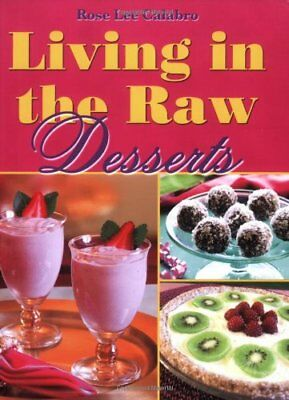 LIVING IN RAW DESSERTS By Rose Lee Calabro **BRAND NEW**