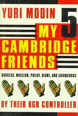 MY FIVE CAMBRIDGE FRIENDS: BURGESS, MACLEAN, PHILBY, BLUNT, AND By NEW