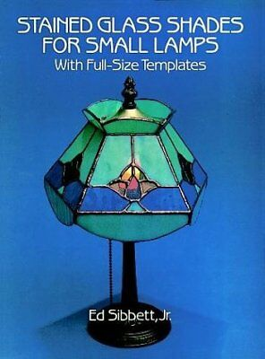 Stained Glass Shades For Small Lamps: With Full-Size Templates **brand New**