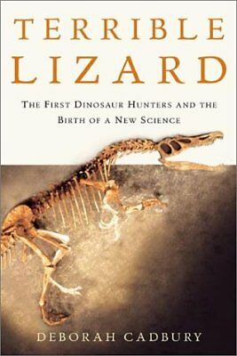 TERRIBLE LIZARD: FIRST DINOSAUR HUNTERS AND BIRTH OF A NEW By Deborah NEW
