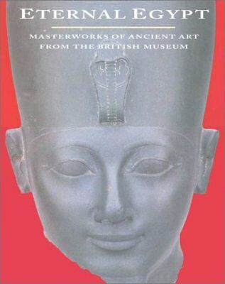 ETERNAL EGYPT: MASTERWORKS OF ANCIENT ART FROM BRITISH MUSEUM - Hardcover *VG+*