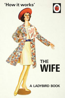 How it Works: The Wife (Ladybirds for Grown-Ups) Hardcover – 29 Oct 2015 NEW