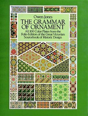 GRAMMAR OF ORNAMENT: ALL 100 COLOR PLATES FROM FOLIO EDITION OF By Owen NEW
