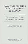 Law and Politics in Eighteenth-Century Germany: The Imperial Aulic Council in...
