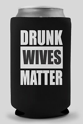 Funny Beer Koozie. **** black with white graphic**** Drunk Wives Matter