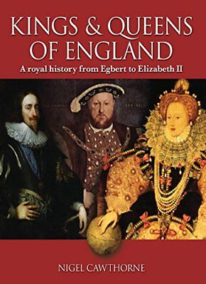 KINGS AND QUEENS OF ENGLAND: A ROYAL HISTORY FROM EGBERT TO By Nigel NEW